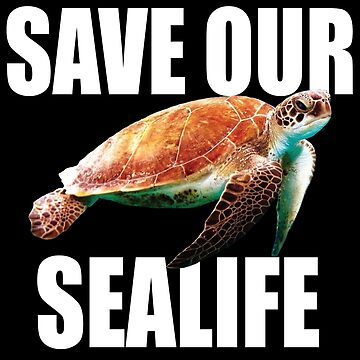 Turtle Design - Save Our Sealife by kudostees