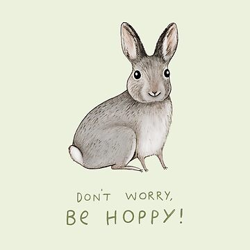Don't Worry, Be Hoppy! by SophieCorrigan