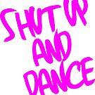 Shut Up And Dance - Pink by instinCKt