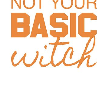 Not Your Basic Witch Halloween by Pointee