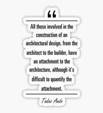 Tadao Ando famous quote about architecture Sticker