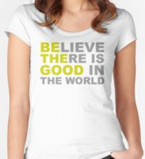 Be The Good - Inspirational Motivational Quotes - Believe There is Good in the World Women's Fitted Scoop T-Shirt