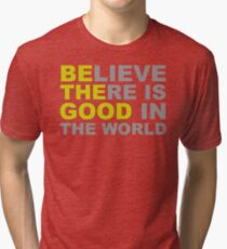 Be The Good - Inspirational Motivational Quotes - Believe There is Good in the World Tri-blend T-Shirt