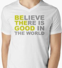 Be The Good - Inspirational Motivational Quotes - Believe There is Good in the World Men's V-Neck T-Shirt