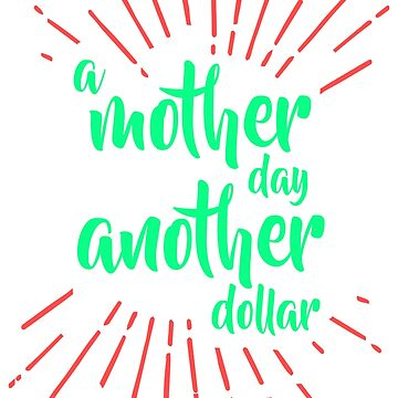 Funny Mothers Day Gifts A Mother Dollar Another Day Mom Gifts by Essetino