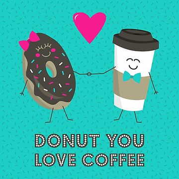 Donut You Love Coffee by robyriker