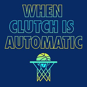 When Clutch is Automatic Basketball T-Shirt by JNicheMerch2018