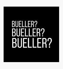 Bueller?  Bueller?  Bueller? Photographic Print