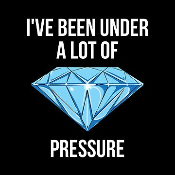 Under Pressure Funny Diamond Stress by TrueTexanTees