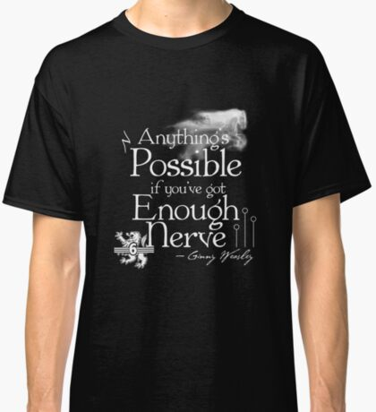 Anything's Possible If You've Got Enough Nerve Classic T-Shirt