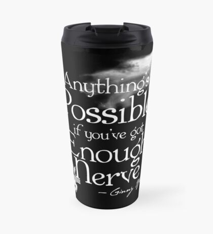 Anything's Possible If You've Got Enough Nerve Travel Mug
