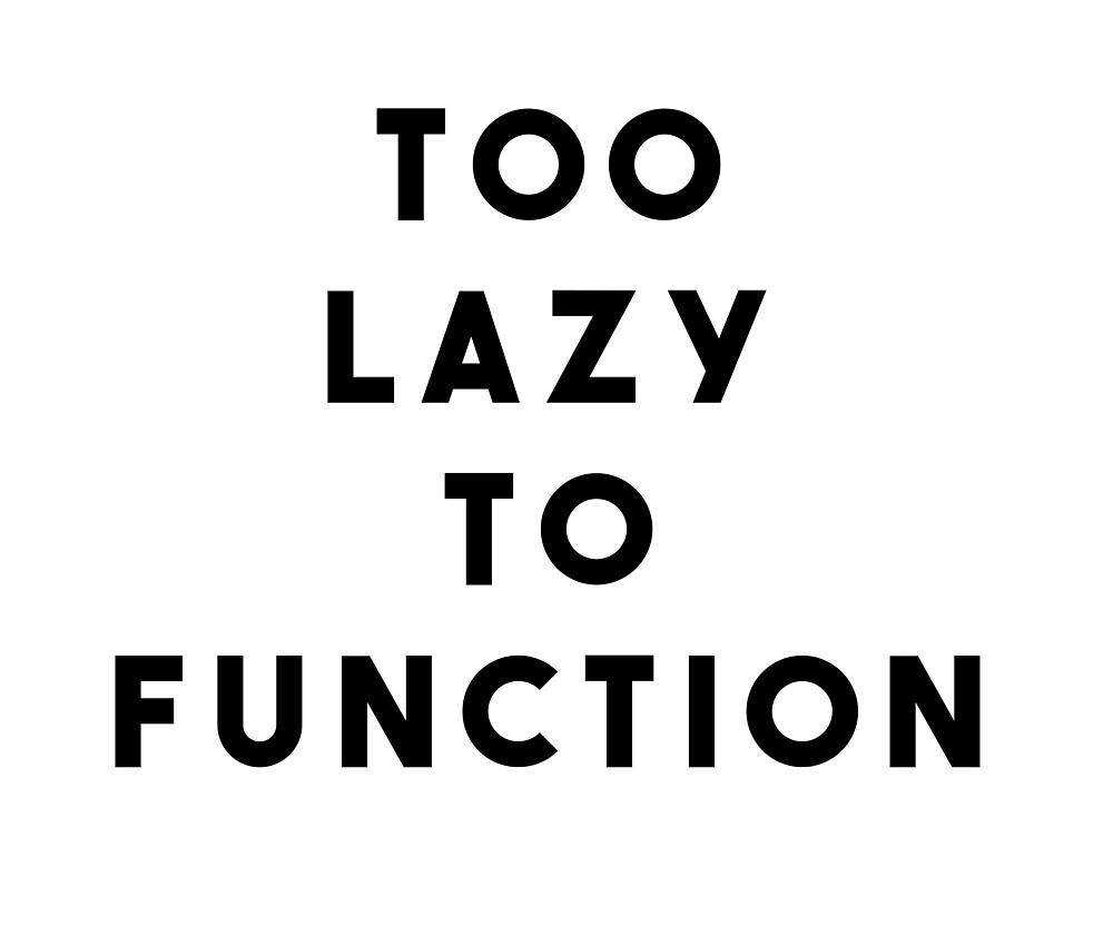 Too Lazy To Function by sadkuro