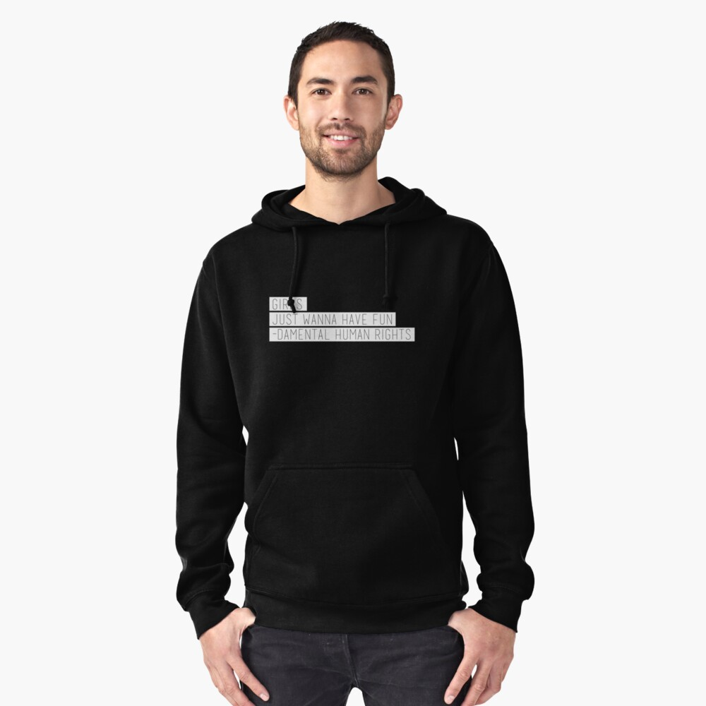 Girls Just Wanna Have Fun-Damental Human Rights Pullover Hoodie Front