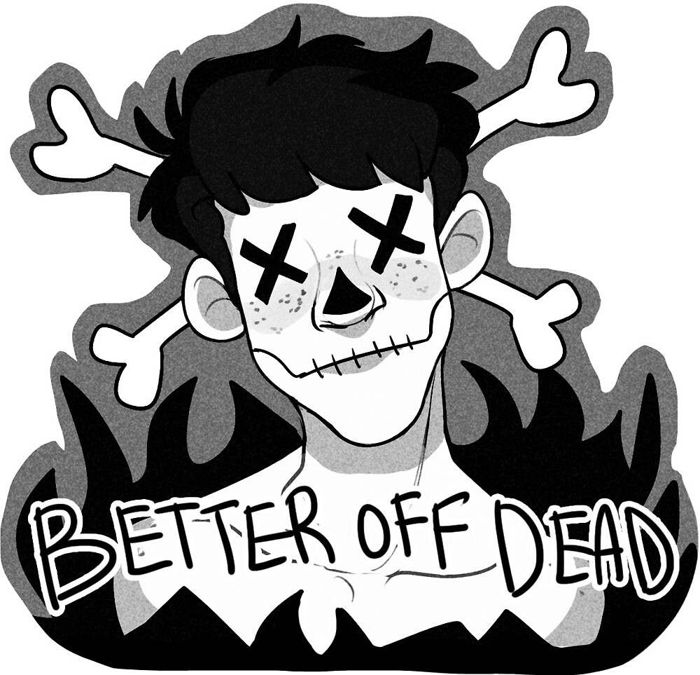 Better Off Dead by jess-i-guess