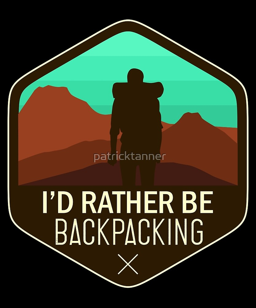 I'd Rather Be Backpacking by patricktanner