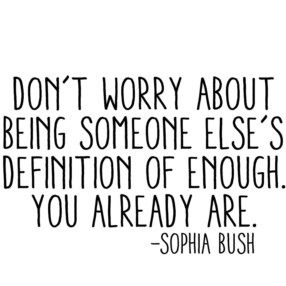 don't worry about being someone else's definition of enough. you already are. by laffsley