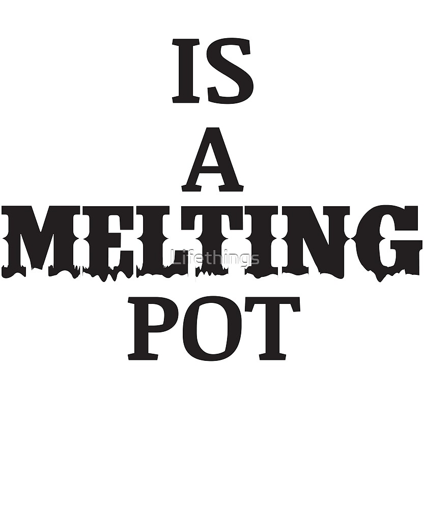 Melting Pot by Lifethings