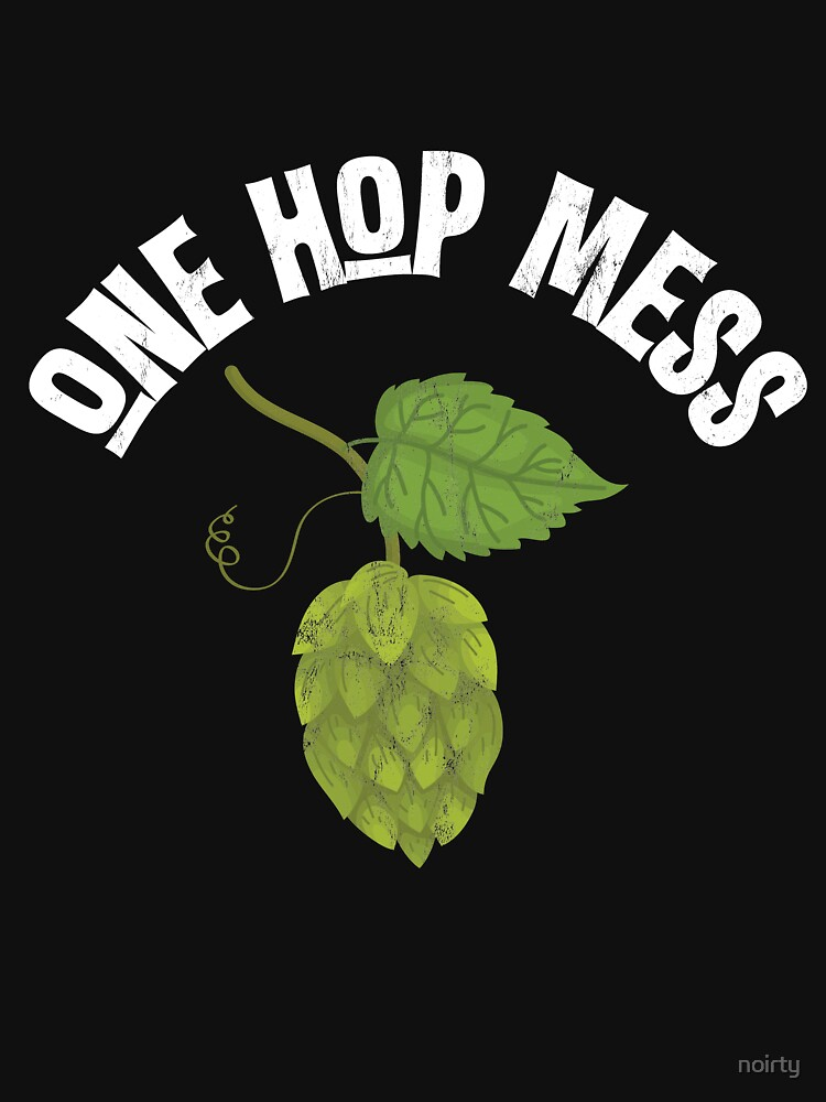 Funny Craft Beer Lover Pun T-shirt One Hop Mess by noirty