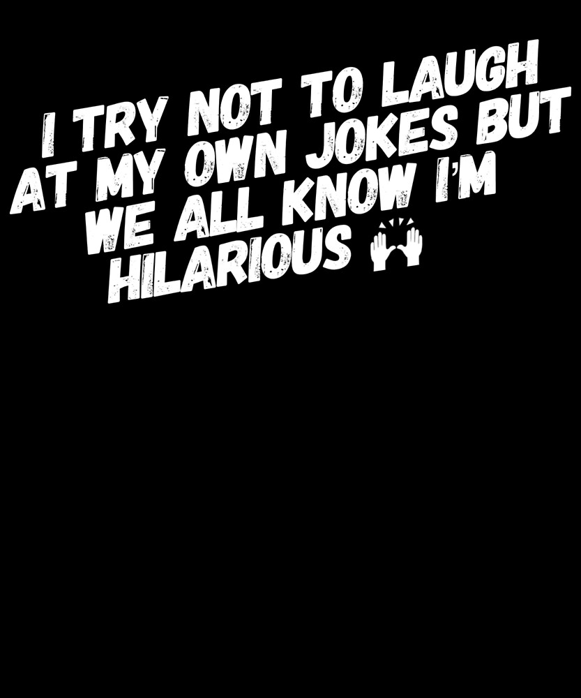 Try Not To Laugh But We All Know I'm Hilarious Funny Humor Bad Jokes by Cameronfulton