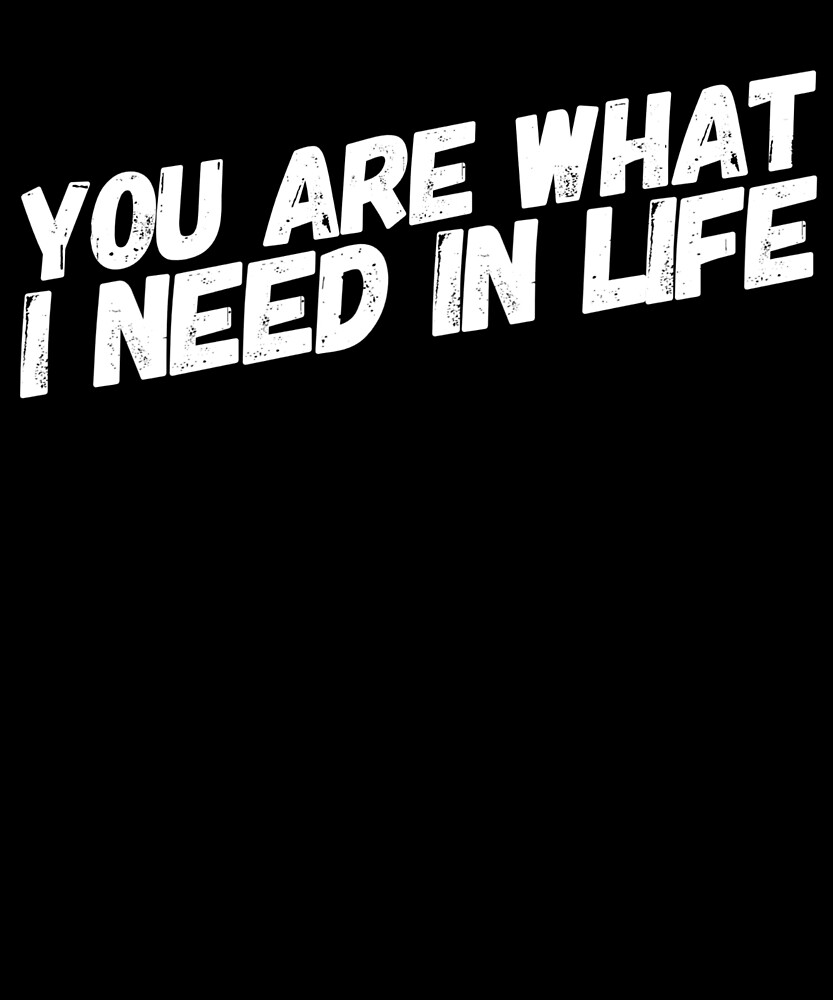 You Are What I Need In Life Valentines Loved One Quote by Cameronfulton