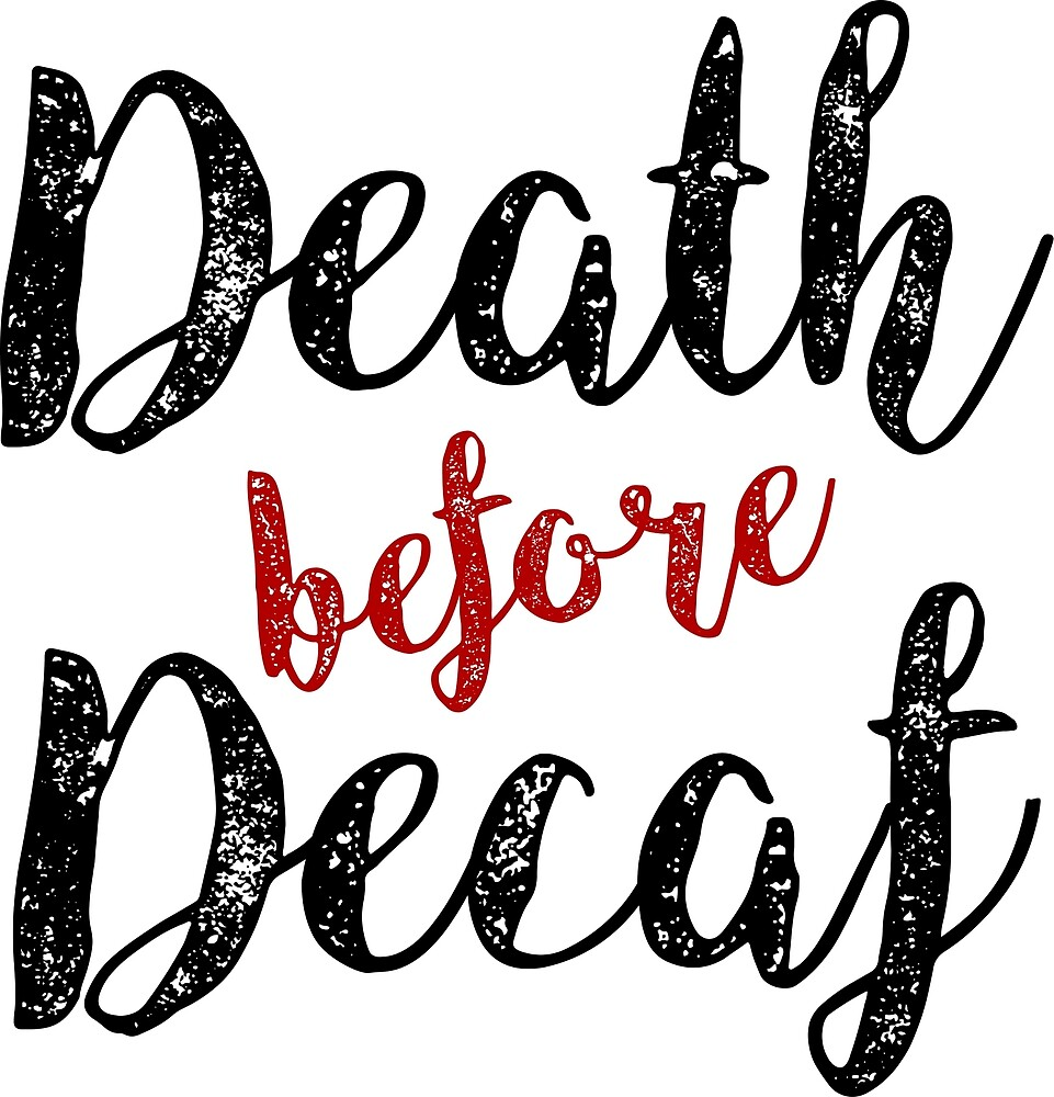 Death Before Decaf, Original Design, Distressed Cute Text For Caffeine Lovers, tshirt, tee, jersey, poster, artwork by clothorama