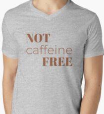 Not coffeine free slogan Men's V-Neck T-Shirt