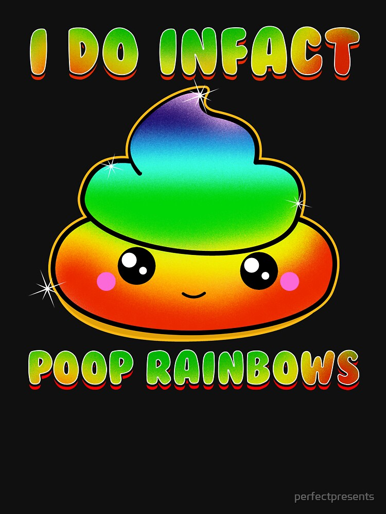 Cute & Funny I Do Infact Poop Rainbows by perfectpresents