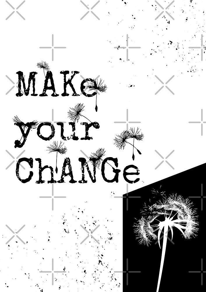 Make your change by MVessentialarts
