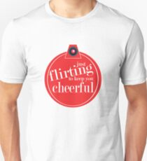 Just flirting to keep you cheerful Unisex T-Shirt