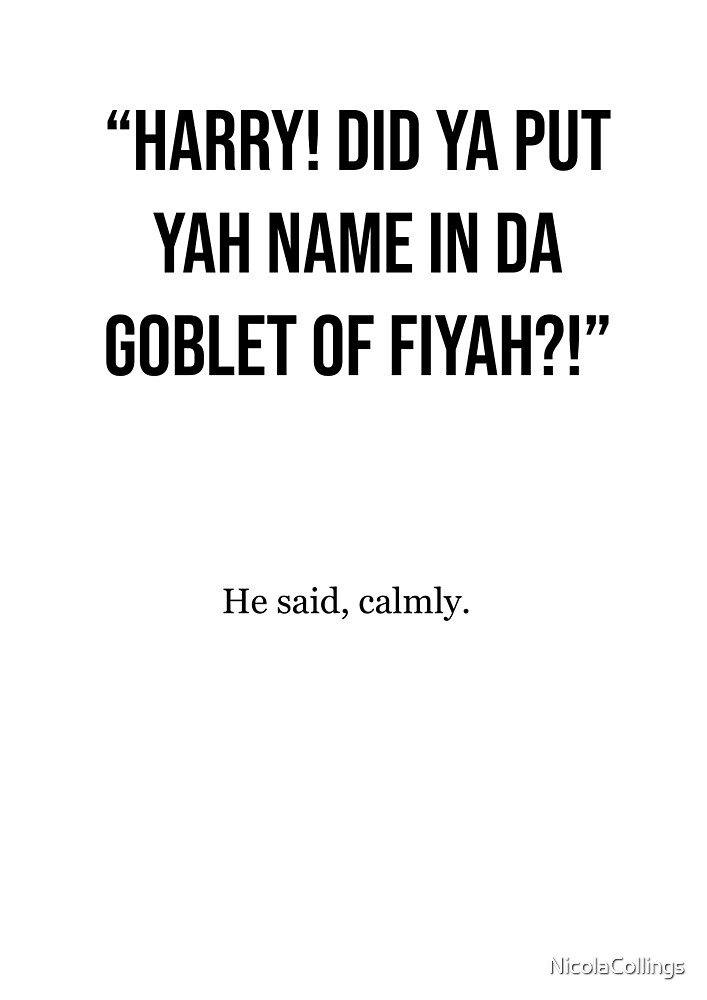 Harry! Did Ya Put Ya Name In Da Goblet Of Fiyah?! by NicolaCollings