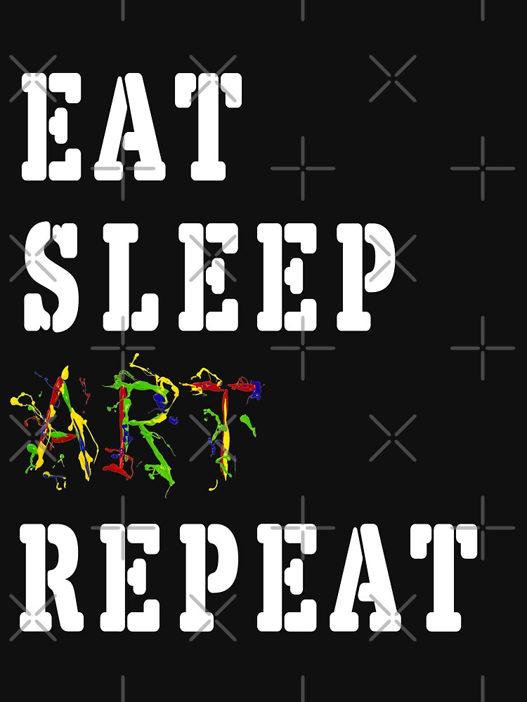 funny Eat Sleep Art Repeat Tee Shirt-Best ART lovers Birthday Gift by mirabhd