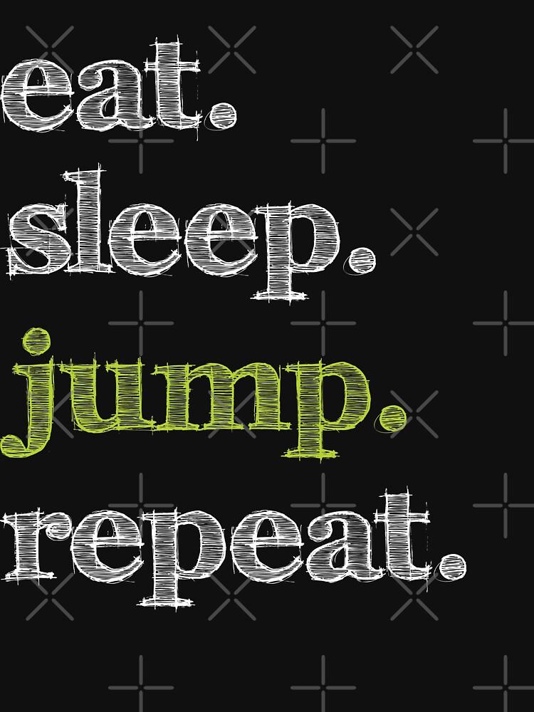 Eat, Sleep, Repeat - Jump by MN-Design-W40