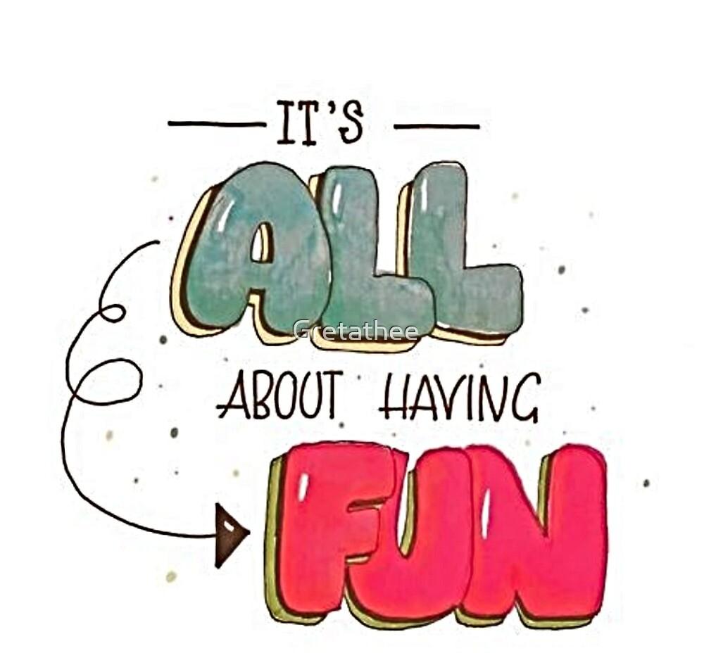 It's all about having Fun by Gretathee