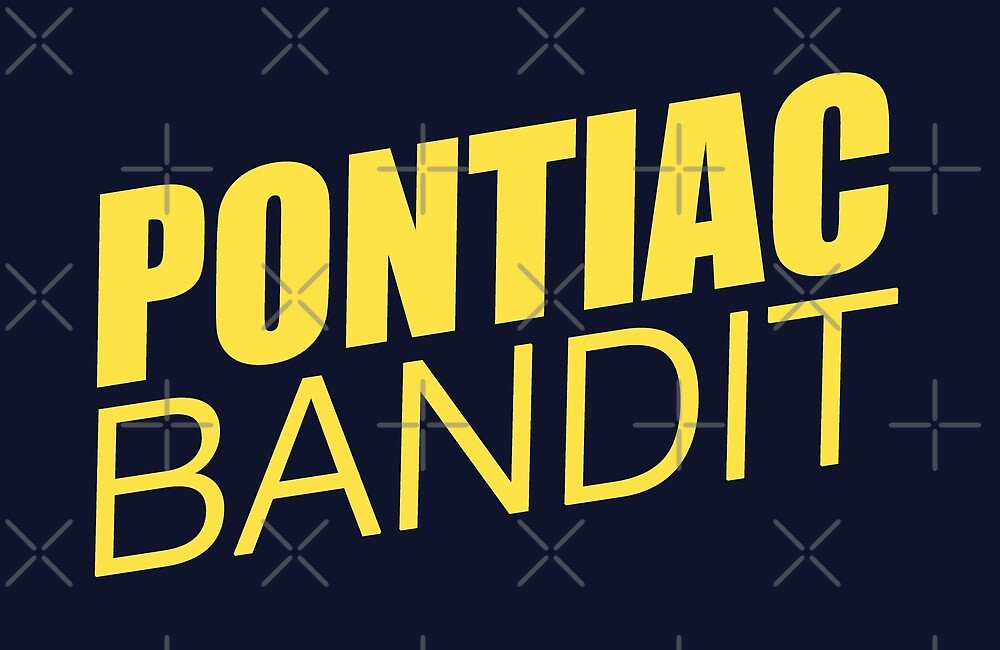 The Pontiac Bandit by andrealam