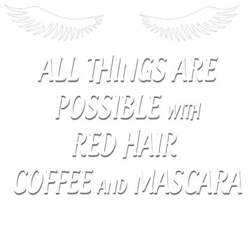 All things are possible with red hair coffee and mascara Shirt by RithaMatch