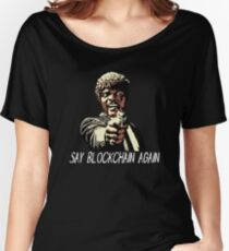 SAY BLOCKCHAIN AGAIN Women's Relaxed Fit T-Shirt