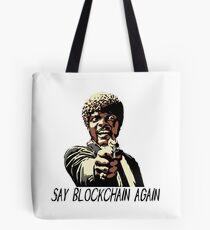 SAY BLOCKCHAIN AGAIN Tote Bag