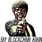 SAY BLOCKCHAIN AGAIN by Grant Sewell
