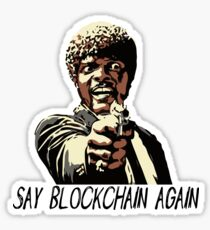 SAY BLOCKCHAIN AGAIN Sticker
