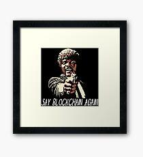 SAY BLOCKCHAIN AGAIN Framed Print