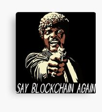 SAY BLOCKCHAIN AGAIN Canvas Print