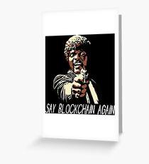 SAY BLOCKCHAIN AGAIN Greeting Card