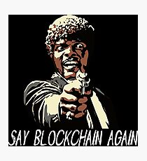 SAY BLOCKCHAIN AGAIN Photographic Print