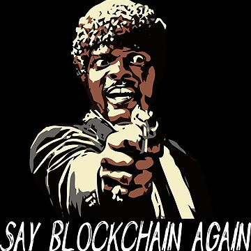 SAY BLOCKCHAIN AGAIN by grantsewell