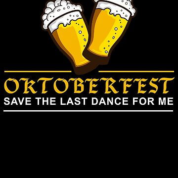Oktoberfest 2018 - Save The Last Dance For Me by design2try