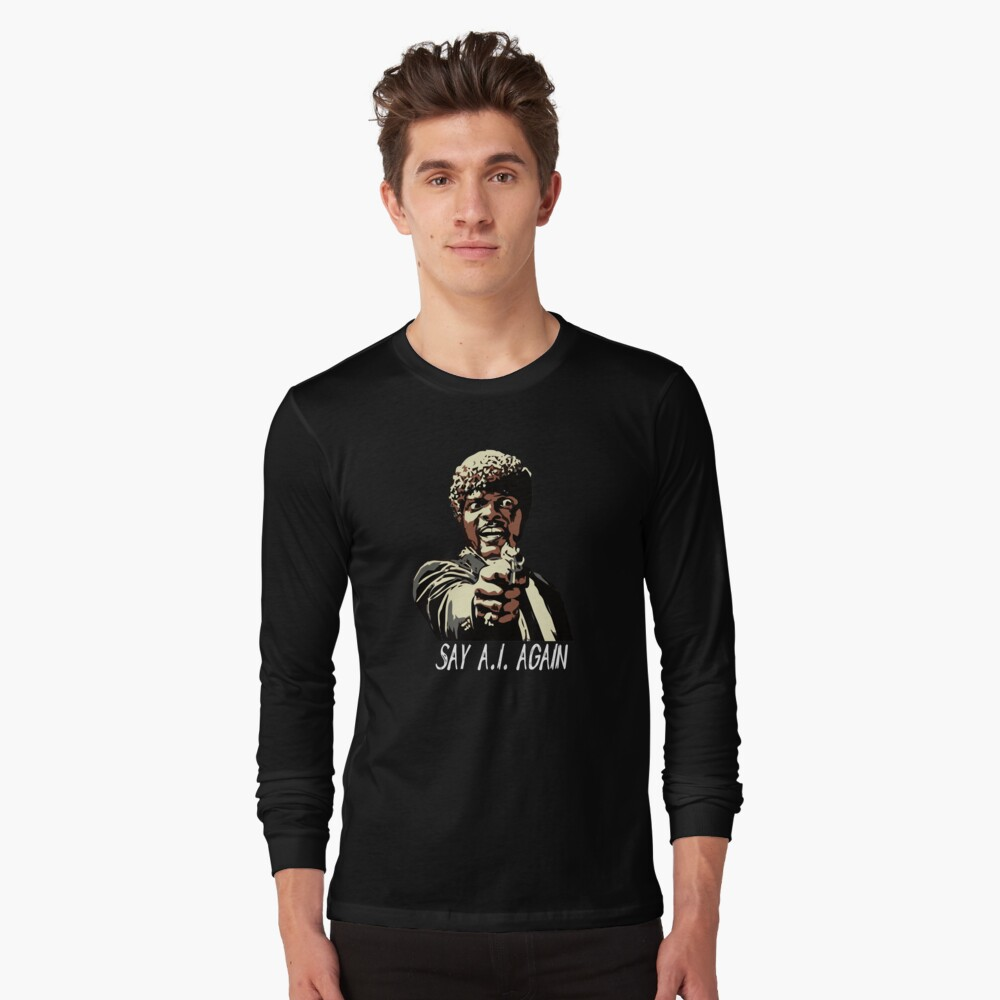 SAY A.I. AGAIN Long Sleeve T-Shirt Front