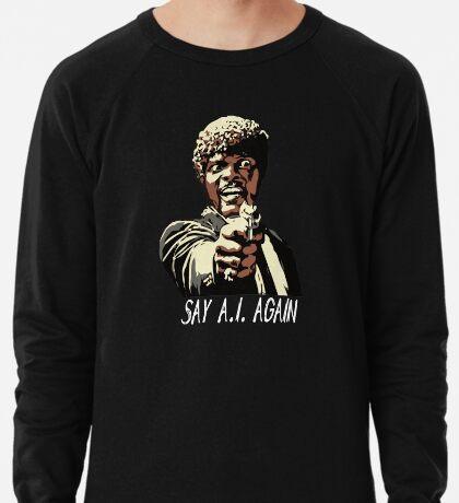 SAY A.I. AGAIN Lightweight Sweatshirt
