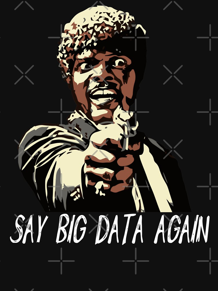 SAY BIG DATA AGAIN by grantsewell