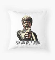 SAY BIG DATA AGAIN Throw Pillow