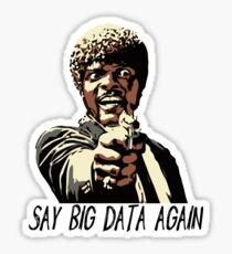 SAY BIG DATA AGAIN Glossy Sticker